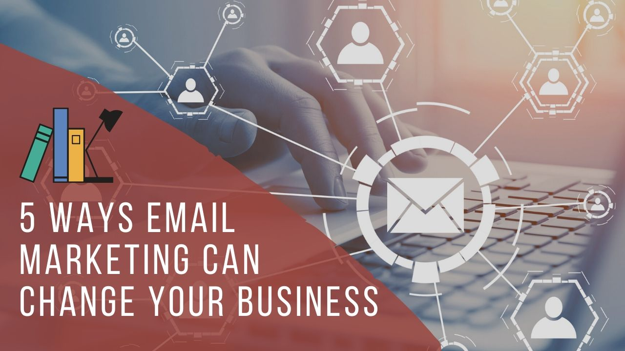 5 Ways Email Marketing Can Change Your Business